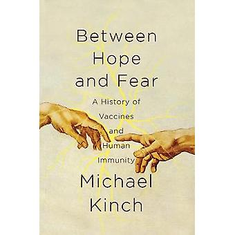 Between Hope and Fear - A History of Vaccines and Human Immunity by B