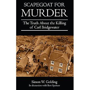 Scapegoat for Murder - The Truth About the Killing of Carl Bridgewater