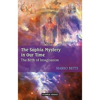 The Sophia Mystery in Our Time - The Birth of Imagination (2nd Revised