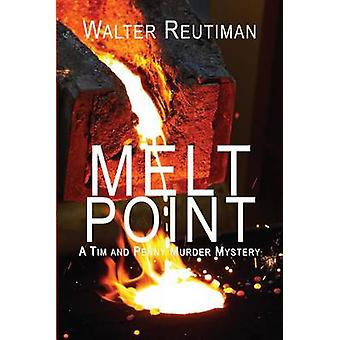 Melt Point - A Tim and Penny Murder Mystery by Walter Reutiman - 97808