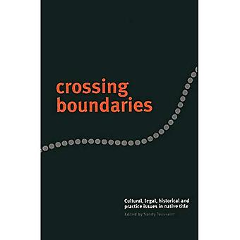 Crossing Boundaries : Cultural, Legal, Historical and Practice Issues in Native Title