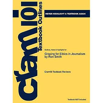 Studyguide for Groping for Ethics in Journalism by Smith Ron ISBN 9781405159340 by Cram101 Textbook Reviews