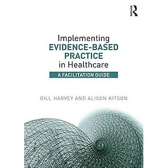 Implementing EvidenceBased Practice in Healthcare by Gill Harvey & Alison Kitson