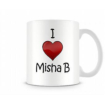 Ich liebe Misha B bedruckte Becher