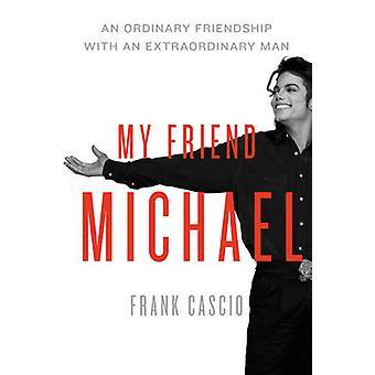 My Friend Michael - An Ordinary Friendship with an Extraordinary Man b