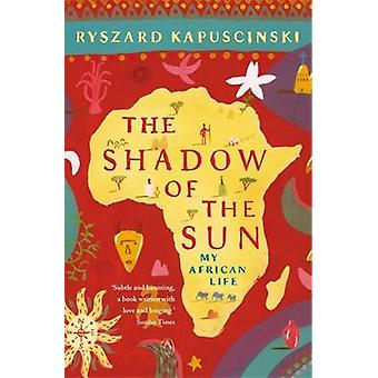 The Shadow of the Sun - My African Life by Ryszard Kapuscinski - Klara