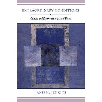 Extraordinary Conditions - Culture and Experience in Mental Illness by