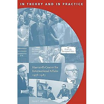 In Theory and in Practice - Harvard's Center for International Affairs