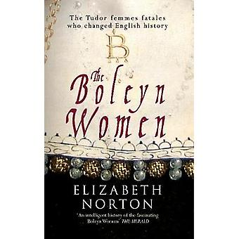 The Boleyn Women - The Tudor Femmes Fatales Who Changed English Histor