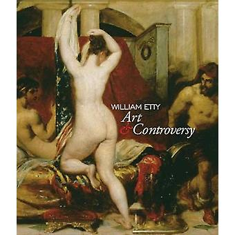 William Etty - Art and Controversy by Sarah Burnage - Mark Hallett - L