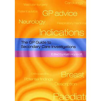 The GP Guide to Secondary Care Investigations by Keith Hopcroft - 978