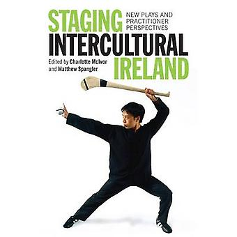 Staging Intercultural Ireland - New Plays and Practitioner Perspective