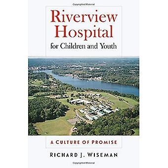 Riverview Hospital for Children and Youth: A Culture of Promise (Driftless Connecticut Series & Garnet Books)