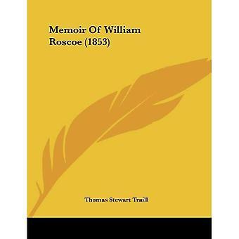 Memoir of William Roscoe (1853)