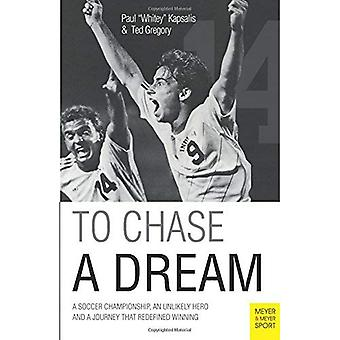 To Chase a Dream: A Soccer Championship, an Unlikely Hero and a Journey That Re-Defined Winning (Meyer & Meyer...