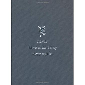 Never Have a Bad Day Ever Again - grey
