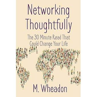 Networking Thoughtfully: The� 30 Minute Read That Could� Change Your Life