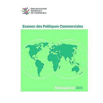 Examen Des Politiques Commerciales 2015: Madagascar: Madagascar