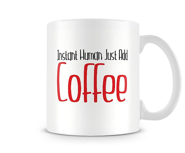 Instant Human Just Add Coffee Printed Mug