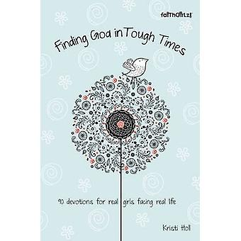 Finding God in Tough Times 90 Devotions for Real Girls Facing Real Life by Holl & Kristi