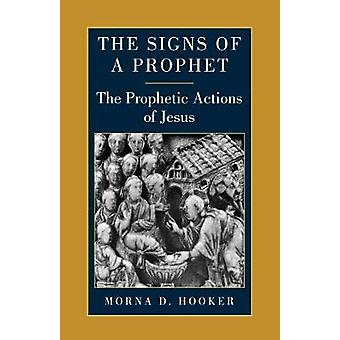 The Signs of a Prophet The Prophetic Actions of Jesus by Hooker & Morna D.