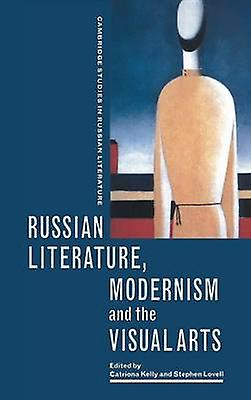 Russian Literature Modernism and the Visual Arts by Kelly & Catriona