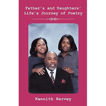Fathers and Daughters Lifes Journey of Poetry by Harvey & Kennith