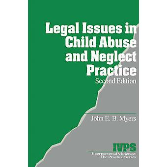 Legal Issues in Child Abuse and Neglect Practice by Myers & John E. B.