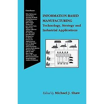 InformationBased teknologistrategi og industrielle applikasjoner av Shaw & Michael J.