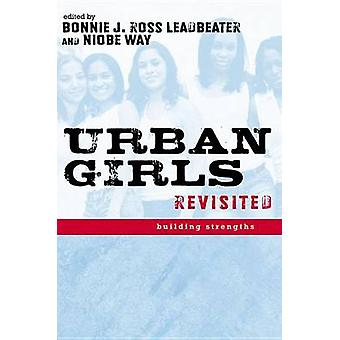 Urban Girls Revisited Building Strengths by Leadbeater & Bonnie J. Ross