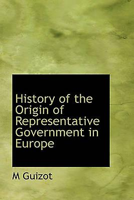 History of the Origin of Representative Government in Europe by Guizot & M