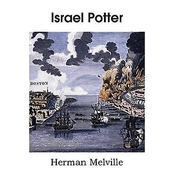 Israel Potter His Fifty Years of Exile by Melville & Herman