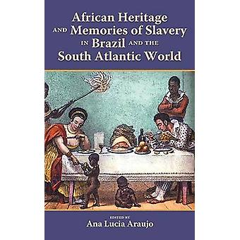 African Heritage and Memories of Slavery in Brazil and the South Atlantic World by Araujo & Ana Lucia