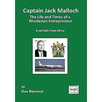 Captain Jack Malloch das Leben und Zeiten von einem Rhodesian Unternehmer eine traurige Geschichte aus Afrika von Remenyi & Dan