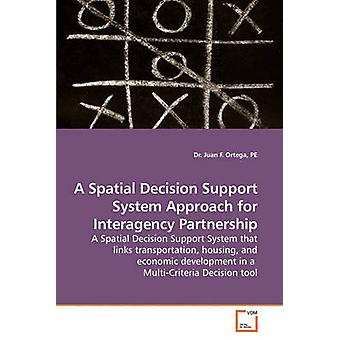 A Spatial Decision Support System Approach for Interagency Partnership by Ortega & PE & Dr. Juan F.