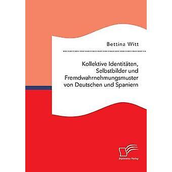 KOLLEKTIVE Identitten Selbstbilder und Fremdwahrnehmungsmuster von Deutschen und Spaniern di Witt & Bettina