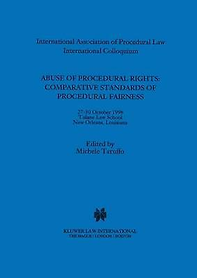 Abuse of Procedural Rights Comparative Standards of Procedural Fairness by Taruffo & Michele
