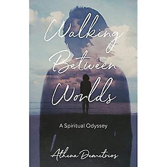 Walking Between Worlds: A Spiritual Odyssey
