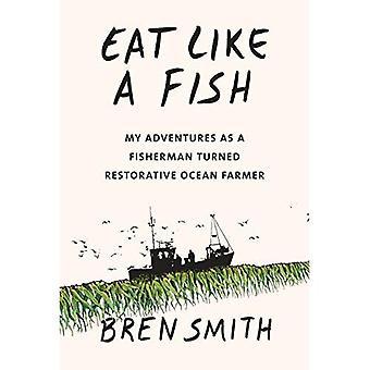 Ät som en fisk: mina äventyr som fiskare vände Restorative Ocean Farmer