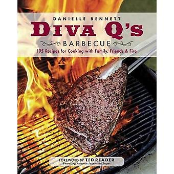 Diva Q's Barbecue - 195 Recipes for Cooking with Family - Friends & Fi