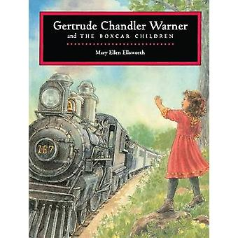 Gertrude Chandler Warner and The Boxcar Children by Mary Ellen Ellswo