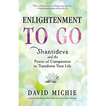 Enlightenment to Go - The Power of Compassion to Transform Your Life b