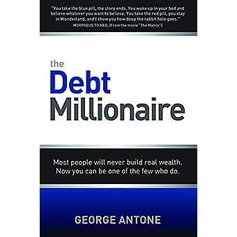 The Debt Millionaire - Most People Will Never Build Real Wealth. Now Y