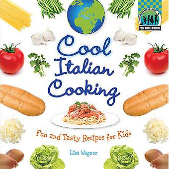 Cool Italian Cooking - Fun and Tasty Recipes for Kids by Lisa Wagner -