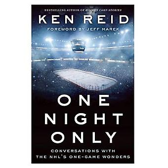 One Night Only - Conversations with the NHL's One-Game Wonders by Ken