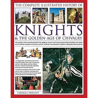 The Complete Illustrated History of Knights & the Golden Age of Chiva