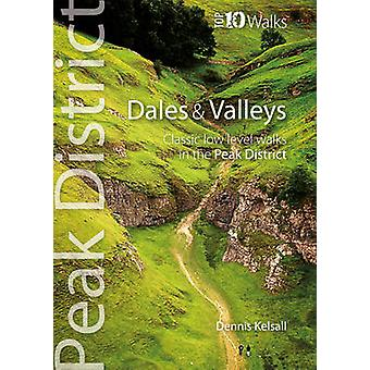 Dales & Valleys - Classic Low-level Walks in the Peak District by Denn