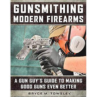 Gunsmithing Modern Firearms: A Gun Guy es Guide to Making Good Guns Even Better