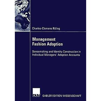 Management Fashion Adoption  Sensemaking and Identity Construction in Individual Managers Adoption Accounts by Rling & CharlesClemens