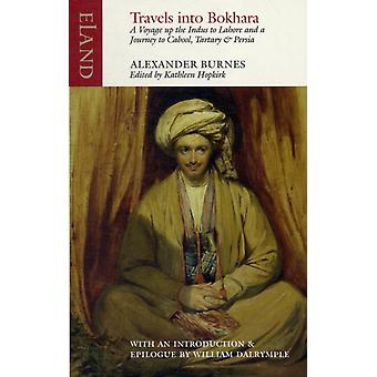 Travels into Bokhara: A Voyage Up the Indus to Lahore and a Journey to Cabool Tartary and Persia (Paperback) by Burnes Sir Alexander